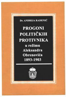 PROGONI POLITIČKIH PROTIVNIKA u režimu Aleksandra  Obrenovića 1893–1903