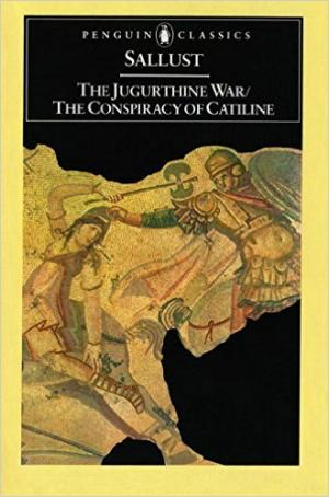 SALLUST - THE JUGURTHINE WAR THE CONSPIRACY OF CATALINE