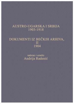 AUSTRO-UGARSKA I SRBIJA, 1903-1918. DOKUMENTI IZ BEČKIH ARHIVA, II, 1904.
